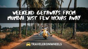 Weekend Getaways from Mumbai Just Few Hours Away